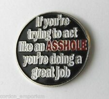 IF YOUR TRYING TO ACT LIKE AN A$$HOLE ADULT HUMOR FUNNY LAPEL PIN BADGE 1 INCH