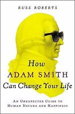 How Adam Smith Can Change Your Life: An Unexpected Guide to Human Nature and Ha