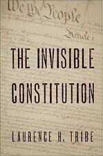 The Invisible Constitution by Laurence H. Tribe (2008, Hardcover)
