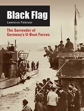 Black Flag: The Surrender of Germany's U-Boat Forces by Paterson, Lawrence