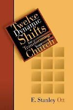 Twelve Dynamic Shifts for Transforming Your Church by E. Stanley Ott (2002,...