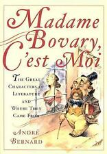 Madame Bovary, C'est Moi: The Great Characters of Literature and Where They Came