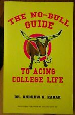 The No-Bull Guide to Acing College Life by Andrew Kadar (2008, Paperback)