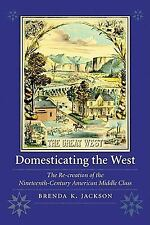 Women in the West: Domesticating the West : The Re-Creation of the...