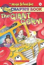 The Magic School Bus Science Chapter Book #6: The Giant Germ, Anne Capeci, 04392