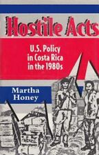 Hostile Acts: U.S. Policy in Costa Rica in the 1980s by Honey, Martha S.