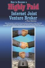 How to Become a Highly Paid Internet Joint Venture Broker by Paul Marlow...