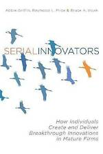 Serial Innovators: How Individuals Create and Deliver Breakthrough-ExLibrary
