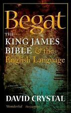Begat: The King James Bible and the English Language, Crystal, David, Good Book