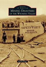 Images of America: Mining Disasters of the Wyoming Valley by Bryan Glahn...