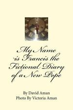 My Name Is Francis the Fictional Diary of a New Pope by David Aman (2013,...
