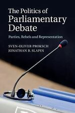 The Politics of Parliamentary Debate : Parties, Rebels and Representation by...