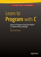 Learn to Program with C by Noel Kalicharan (2015, Book, Other, New Edition)