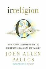 Irreligion: A Mathematician Explains Why the Arguments for God Just Do-ExLibrary