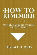 How to Remember : Without Memory Systems or with Them (2014, Paperback)