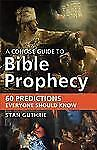 A Concise Guide to Bible Prophecy : 60 Predictions Everyone Should Know by...