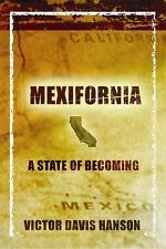 Mexifornia : A State of Becoming by Victor Davis Hanson,California,Mexico,2003
