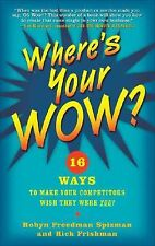 Where's Your WOW?: 16 Ways to Make Your Competitors Wish They Were You!, Frishma