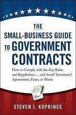 The Small-Business Guide to Government Contracts : How to Comply with the Key...
