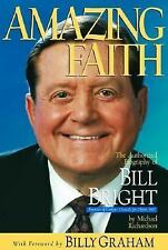 Amazing Faith : The Authorized Biography of Bill Bright, Founder of Campus Crusa