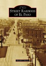 Street Railways of El Paso (Images of Rail), Dawson, Ronald E., Good Book