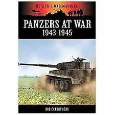 PANZERS AT WAR 1943-1945 (Hitler's War Machine), Carruthers, Bob, Very Good, , 2