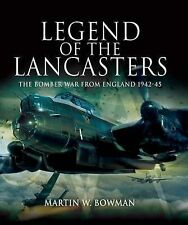 Legend of the Lancasters: The Bomber War from England 1942-45, Martin W. Bowman,