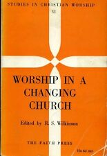 Wilkinson, R S (editor) WORSHIP IN A CHANGING CHURCH 1965 Paperback BOOK