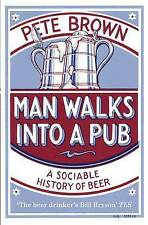 Man Walks Into A Pub: A Sociable History of Beer (Full..., Brown, Pete Paperback