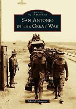 Images of America: San Antonio in the Great War by John M. Manguso (2014,...