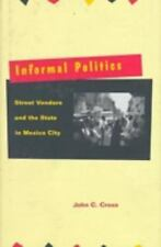 Informal Politics: Street Vendors and the State in Mexico City-ExLibrary