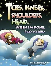 Toes, Knees, Shoulders, Head, When I'm Done, I Go to Bed : When I'm Done, I...