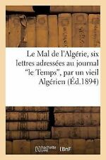 Le Mal de l'Algerie, Six Lettres Adressees Au Journal 'le Temps', Par un...