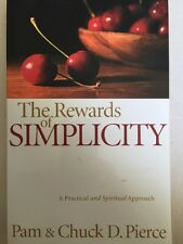 The Rewards of Simplicity : A Practical and Spiritual Approach by Pam Pierce and