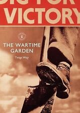 The Wartime Garden : Digging for Victory by Twigs Way (2015, Paperback)