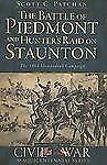 The Battle of Piedmont and Hunter's Raid on Staunton : The 1864 Shenandoah...