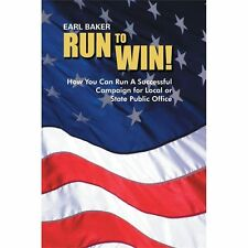 Run to Win! : How You Can Run a Successful Campaign for Local or State Public...