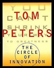 The Circle of Innovation : You Can't Shrink Your Way to Greatness by Tom Petes