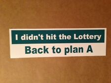 Funny I didn't hit the lottery bumper sticker