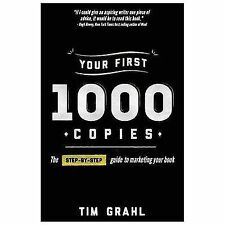Your First 1000 Copies : The Step-By-Step Guide to Marketing Your Book by Tim...