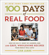 100 Days of Real Food: How We Did It, What We Learned, and 100 Easy, Wholesome R