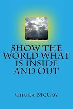 Show the World What Is Inside and Out (2014, Paperback)