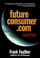 Future Consumer.com : The Webolution of Shopping to 2010 by Frank Feather...