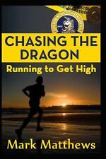 Chasing the Dragon: Running to Get High by Mark Matthews (2013, Paperback)