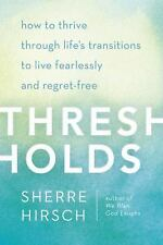 Thresholds: How to Thrive Through Life's Transitions to Live Fearlessly and...