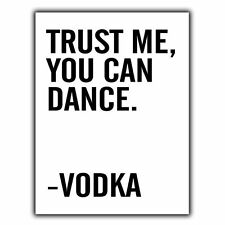 TRUST ME YOU CAN DANCE VODKA METAL WALL SIGN PLAQUE funny humorous alcohol quote