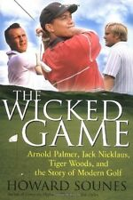 The Wicked Game - Palmer, Nicklaus & Woods..... - HC w/DJ 1st PRINT 2004
