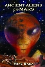 Ancient Aliens on Mars by Mike Bara (2013, Paperback)