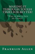 Making It Through Tough Times for Better! : **Ways on How to Gain the...