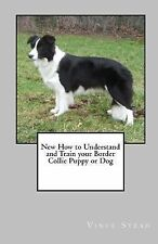 New How to Understand and Train your Border Collie Puppy or Dog, Stead, Vince, G
